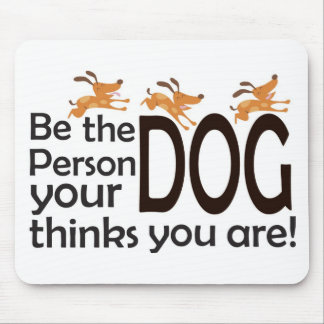 Be the Person Your Dog Thinks You Are Mouse Pads