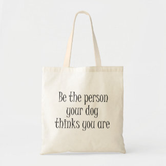 Be the Person your dog thinks you are Quote Budget Tote Bag