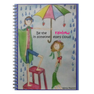 Be the rainbow in someone else's cloud spiral notebook