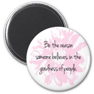 Be the Reason Believe in the Goodness of People Magnet