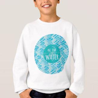 Be the water sweatshirt