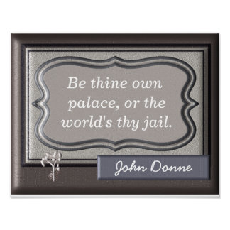 Be thine own palace ~~ John Donne quote - print