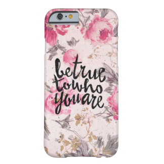 Be True To Yourself Floral Barely There iPhone 6 Case