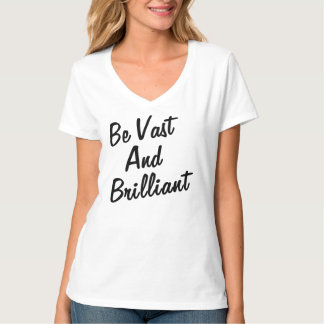 BE VAST AND BRILLIANT TEE SHIRTS