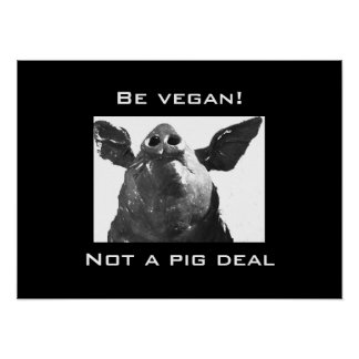 Be vegan! - Not a Pig deal Poster