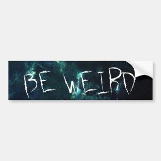 Be Weird Bumper Sticker