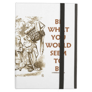 Be What You Would Seem To Be Alice Duchess iPad Air Covers