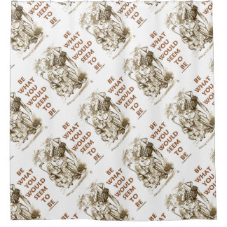 Be What You Would Seem To Be Wonderland Advice Shower Curtain