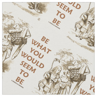 Be What You Would Seem To Be Wonderland Alice Fabric
