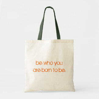 Be Who You Are Born To Be bag