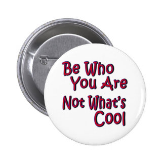 Be Who You Are Not What s Cool Button