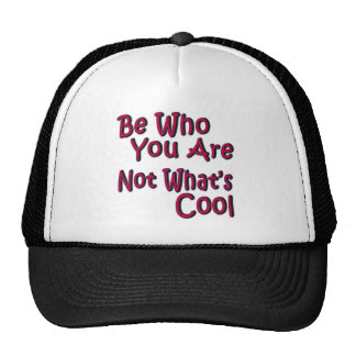 Be Who You Are Not What's Cool Hat