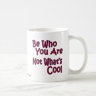 Be Who You Are Not What's Cool Mug