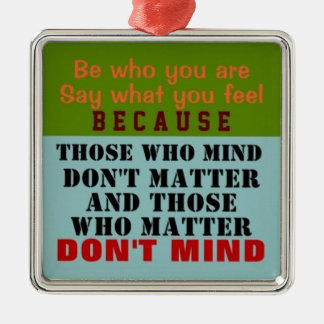 BE WHO YOU ARE - Ornament (1 Sided)