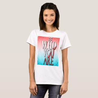 be who you are T-Shirt