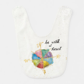 Be Wild At Heart Quote With Colorful Gilded Compas Bib