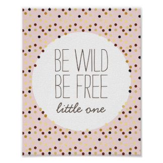 Be Wild, Be Free Little Girl Nursery Wall Decor Poster