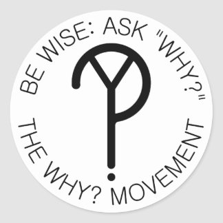 Be Wise: Ask Why Bumper Sticker- Black Font Classic Round Sticker