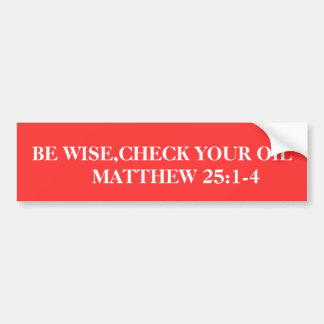 BE WISE,CHECK YOUR OIL     MATTHEW 25:1-4 BUMPER STICKER