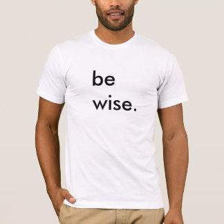 Be Wise White T-Shirt
