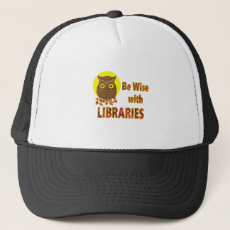 Be Wise With Libraries Trucker Hat
