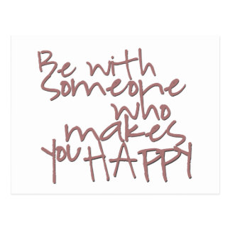 Be with someone who makes you happy - postcard