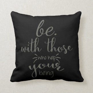 Be With Those Who Help Your Being - Pillow