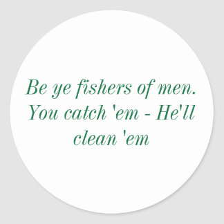 Be Ye fishers of men. You catch 'em - He'll cle... Classic Round Sticker