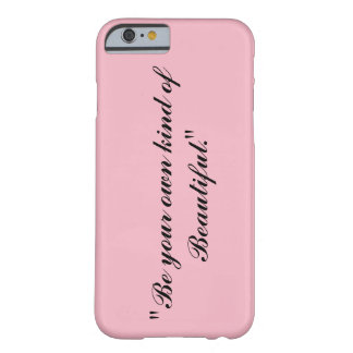 """""""Be your kind of Beautiful."""" iPhone 6/6s, Barely Barely There iPhone 6 Case"""