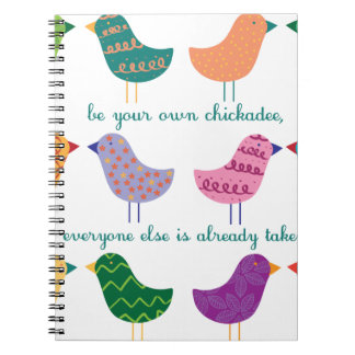 Be Your Own Chickadee Spiral Notebook