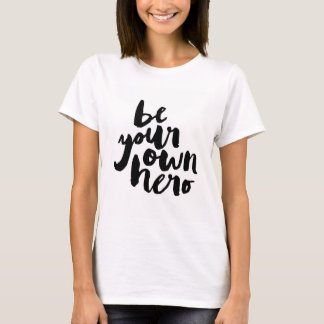 BE YOUR OWN HERO | T-SHIRT