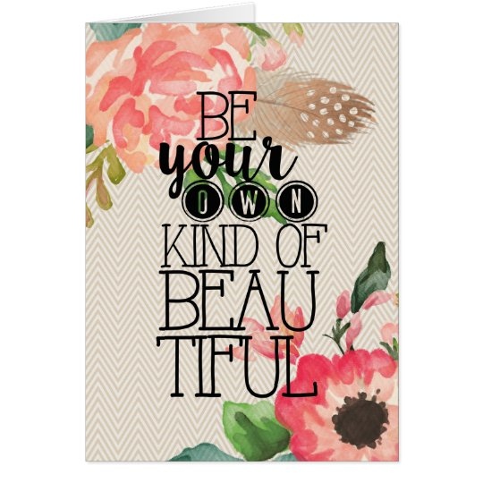 Be Your Own Kind Of Beautiful Blank Greeting Card