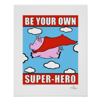 Be Your Own Super-Hero Print