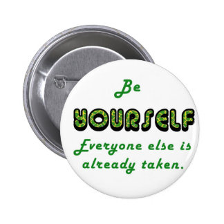 Be YOURSELF, Everyone Else is already taken 6 Cm Round Badge