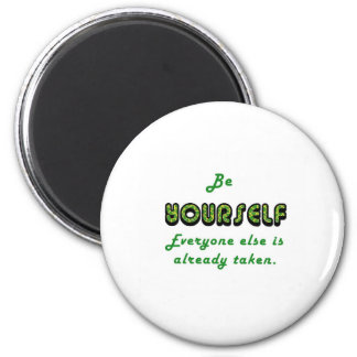 Be YOURSELF, Everyone Else is already taken 6 Cm Round Magnet