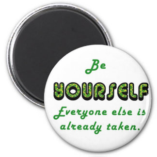 Be YOURSELF Everyone Else is already taken Magnets
