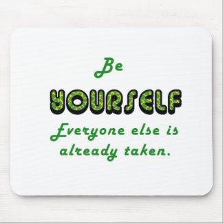 Be YOURSELF Everyone Else is already taken Mouse Pad