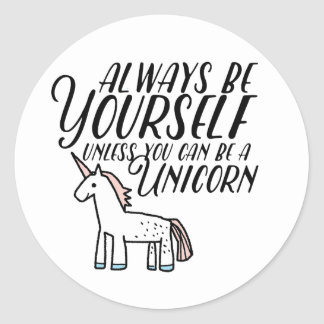 Be Yourself or Be A Unicorn Classic Round Sticker