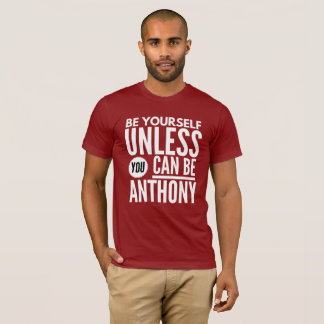Be yourself unless you can be Anthony T-Shirt