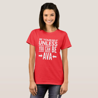 Be yourself unless you can be Ava T-Shirt