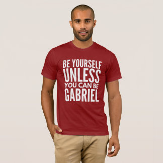 Be yourself unless you can be Gabriel T-Shirt