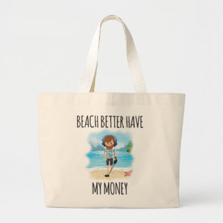 Beach Better Have My Money, Fun Summer Large Tote Bag