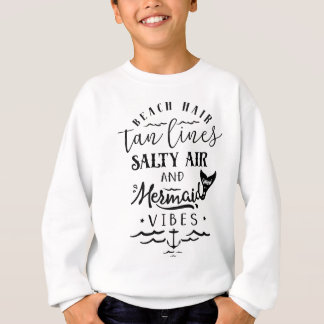 Beach Hair, Tan Lines, Salty Air, & Mermaid Vibes Sweatshirt