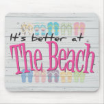 Beach - It's better at the Beach Mousepad