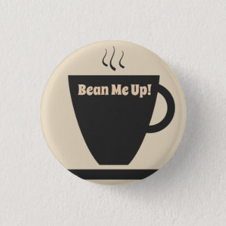 Bean Me Up Coffee Pin Button