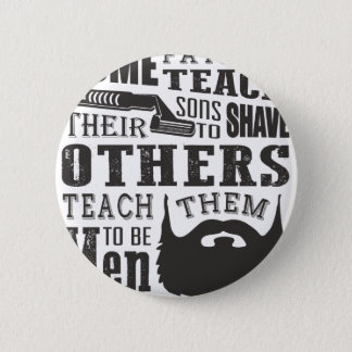 Beard, some father teach to shave others to be a m 6 cm round badge