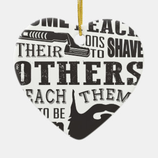 Beard, some father teach to shave others to be a m ceramic ornament