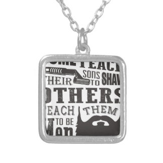 Beard, some father teach to shave others to be a m silver plated necklace