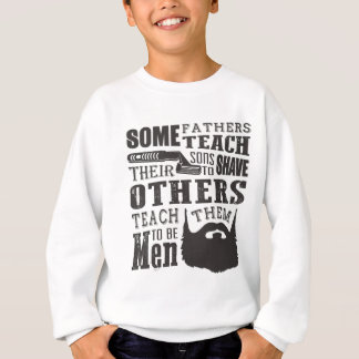 Beard, some father teach to shave others to be a m sweatshirt
