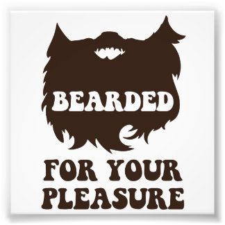 Bearded For Your Pleasure Photo Print